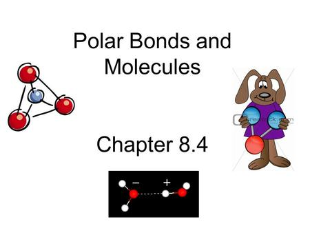 Polar Bonds and Molecules Chapter 8.4. – 1.7 to 4.0: Ionic Bond – 0.3 to 1.7: Polar Covalent Bond – 0.0 to 0.3: Non-Polar Covalent Bond If the difference.