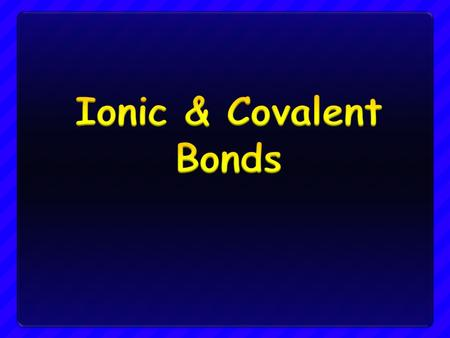 Objectives Be able to explain why atoms sometimes join to form bonds Be able to explain why atoms sometimes join to form bonds Be able to explain why.