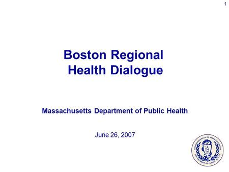 1 Boston Regional Health Dialogue Massachusetts Department of Public Health June 26, 2007.