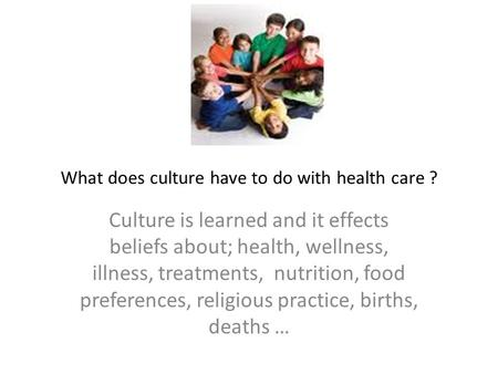 What does culture have to do with health care ?