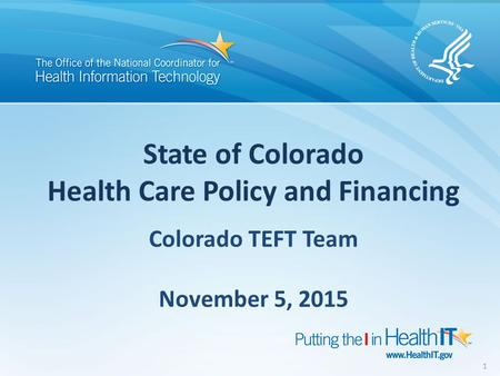 State of Colorado Health Care Policy and Financing 1 Colorado TEFT Team November 5, 2015.