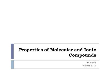 Properties of Molecular and Ionic Compounds SCH3U1 Winter 2015.