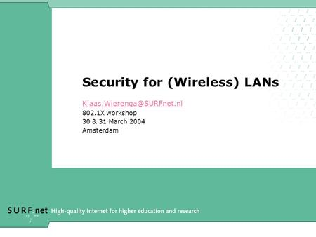 Security for (Wireless) LANs 802.1X workshop 30 & 31 March 2004 Amsterdam.