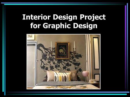 Interior Design Project for Graphic Design. What Is Interior Design? Interior Design is the profession that focuses on the layout, design and beautification.