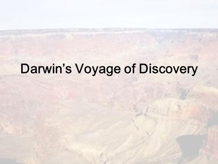 Darwin's Voyage of Discovery. Darwin's Epic Journey Charles Darwin- born in England on February 12 th, 1809 (same day as Abraham Lincoln) Born in a time.