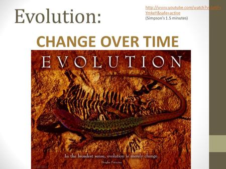 Evolution: CHANGE OVER TIME  YmkeY&safe=active (Simpson's 1.5 minutes)