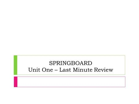 SPRINGBOARD Unit One – Last Minute Review. List the 5 types of text structures.