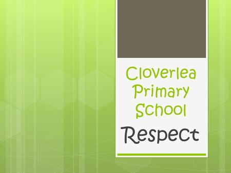 Cloverlea Primary School Respect. How do we show respect in our school? Mr Keith McCartney, our much loved site manager, passed away on Friday 3rd October.