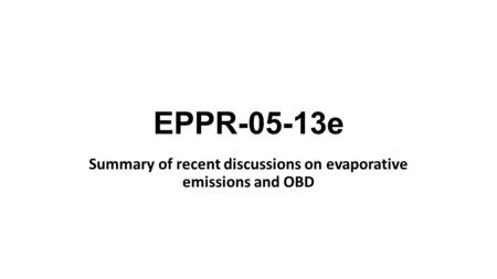 EPPR-05-13e Summary of recent discussions on evaporative emissions and OBD.