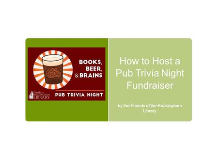 How to Host a Pub Trivia Night Fundraiser by the Friends of the Rockingham Library.