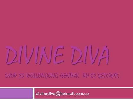 DIVINE DIVA SHOP 20 WOLLONGONG CENTRAL PH 02 42738495