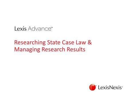 Researching State Case Law & Managing Research Results.