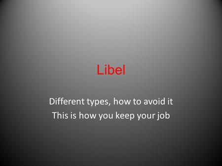 Libel Different types, how to avoid it This is how you keep your job.