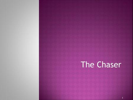 The Chaser 1.  If you fall in love with someone, but unfortunately, you cannot get any responses from him or her, what would you do with your one-sided.