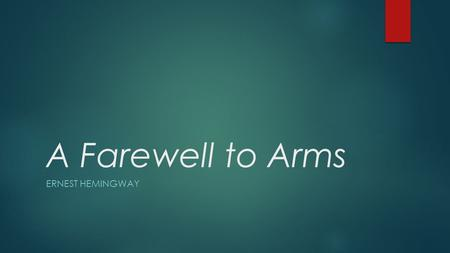 A Farewell to Arms ERNEST HEMINGWAY. A Farewell to Arms  Frederic Henry, and architecture student in Italy, has enlisted in the Italian army for reasons.