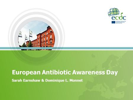 European Antibiotic Awareness Day Sarah Earnshaw & Dominique L. Monnet.