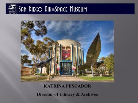 Welcome to the KATRINA PESCADOR Director of Library & Archives.