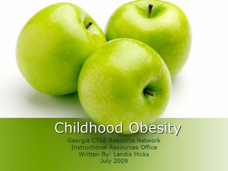 Childhood Obesity Georgia CTAE Resource Network Instructional Resources Office Written By: Landis Hicks July 2009.