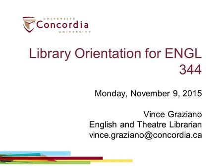 Library Orientation for ENGL 344 Monday, November 9, 2015 Vince Graziano English and Theatre Librarian