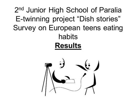 "2nd Junior High School of Paralia E-twinning project ""Dish stories"" Survey on European teens eating habits Results."