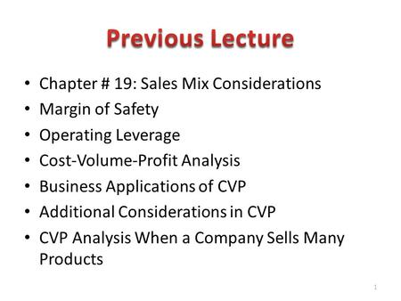 Chapter # 19: Sales Mix Considerations Margin of Safety Operating Leverage Cost-Volume-Profit Analysis Business Applications of CVP Additional Considerations.