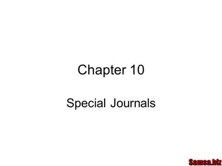 Chapter 10 Special Journals. Special Journal For midsize companies Many repetitive transactions Sales Journal Purchases Journal Cash Receipts Journal.