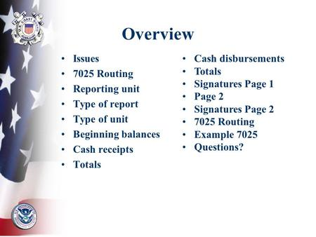 Overview Issues 7025 Routing Reporting unit Type of report Type of unit Beginning balances Cash receipts Totals Cash disbursements Totals Signatures Page.
