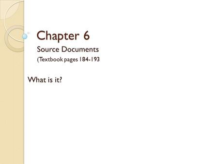 Chapter 6 Source Documents (Textbook pages 184-193 What is it?