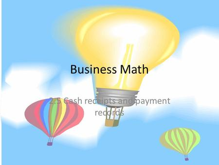 Business Math 2.5 Cash receipts and payment records.