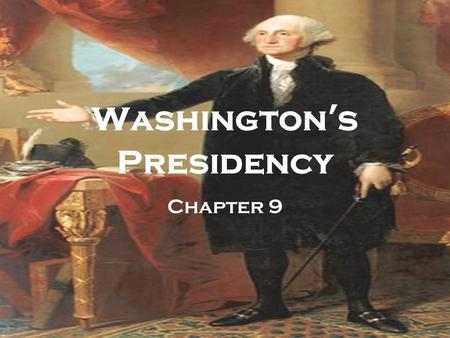 Washington's Presidency Chapter 9. Washington's Presidency George Washington inaugurated on April 30, 1789. John Adams was his vice-president.
