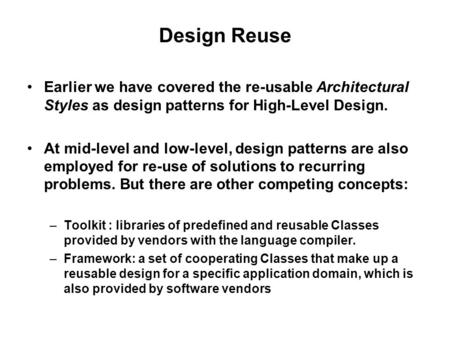 Design Reuse Earlier we have covered the re-usable Architectural Styles as design patterns for High-Level Design. At mid-level and low-level, design patterns.