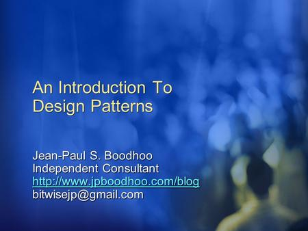 An Introduction To Design Patterns Jean-Paul S. Boodhoo Independent Consultant