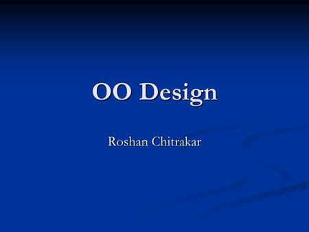 OO Design Roshan Chitrakar. Analysis to Design Do the RIGHT thing Do the RIGHT thing Requirement Analysis Requirement Analysis Domain Modeling with addition.