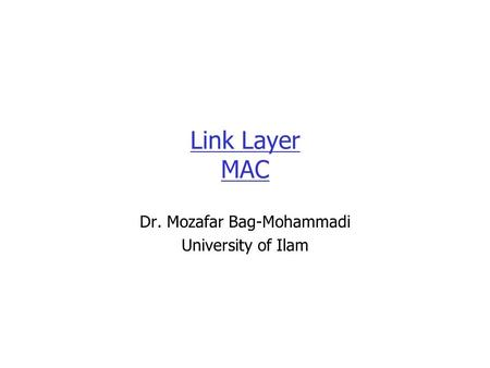 Link Layer MAC Dr. Mozafar Bag-Mohammadi University of Ilam.