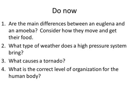 Do now Are the main differences between an euglena and an amoeba? Consider how they move and get their food. What type of weather does a high pressure.