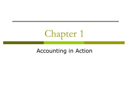 Chapter 1 Accounting in Action. What is Accounting?  An information system that identifies, records and communicates economic events Identify: select.