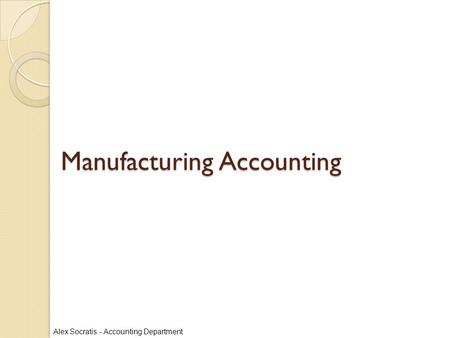 Alex Socratis - Accounting Department Manufacturing Accounting.