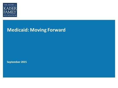 Medicaid: Moving Forward September 2015. Figure 1 The basic foundations of Medicaid are still with us today. Mandatory services and populations for participating.