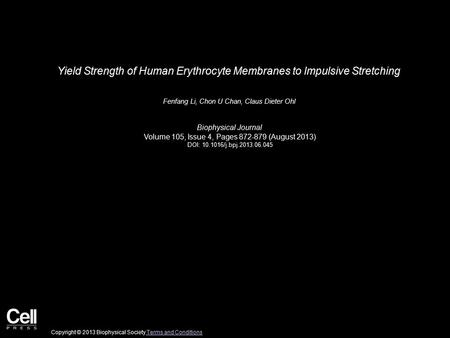 Yield Strength of Human Erythrocyte Membranes to Impulsive Stretching Fenfang Li, Chon U Chan, Claus Dieter Ohl Biophysical Journal Volume 105, Issue 4,