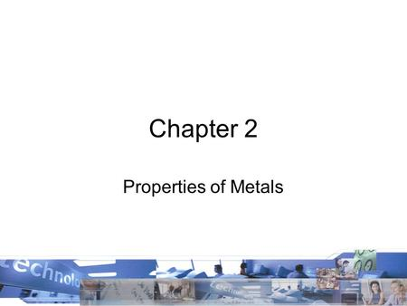 Chapter 2 Properties of Metals.