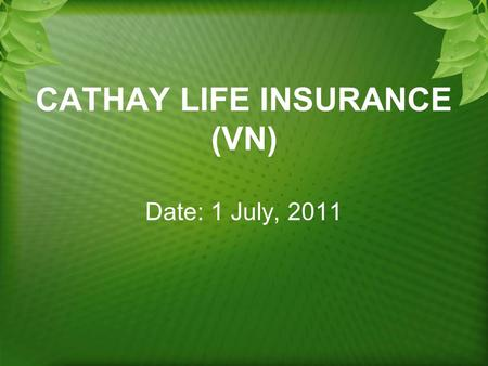 CATHAY LIFE INSURANCE (VN) Date: 1 July, 2011. AGENDA Meeting Duration 8:30 ~ 10: 30 ----- July 1, 2011 Seat Please take your seat as arrangement Attendant.