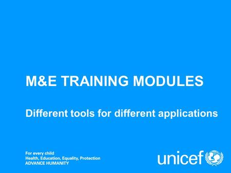 M&E TRAINING MODULES Different tools for different applications.