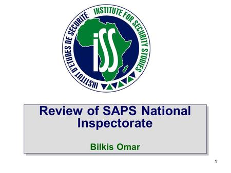 1 Review of SAPS National Inspectorate Bilkis Omar Review of SAPS National Inspectorate Bilkis Omar.