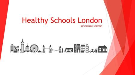 Healthy Schools London at Charlotte Sharman. Why Healthy Schools London?  Increased amount of opportunities that children have to be physically active.