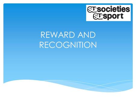 REWARD AND RECOGNITION.  UCSU Awards  HEAR AIMS OF THIS WORKSHOP.