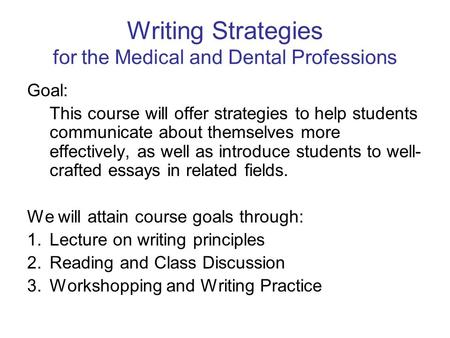 Writing Strategies for the Medical and Dental Professions Goal: This course will offer strategies to help students communicate about themselves more effectively,