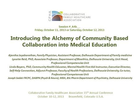 Introducing the Alchemy of Community Based Collaboration into Medical Education Ajantha Jayabarathan, Family Physician, Assistant Professor, Dalhousie.