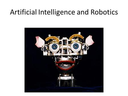 Artificial Intelligence and Robotics. Objectives: List and discuss types of artificial intelligence. Discuss the current state of artificial intelligence.