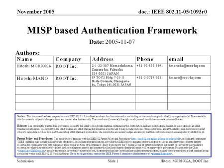 Doc.: IEEE 802.11-05/1093r0 Submission November 2005 Hitoshi MORIOKA, ROOT Inc.Slide 1 MISP based Authentication Framework Notice: This document has been.