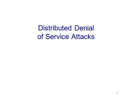 1 Distributed Denial of Service Attacks. Potential Damage of DDoS Attacks l The Problem: Massive distributed DoS attacks have the potential to severely.